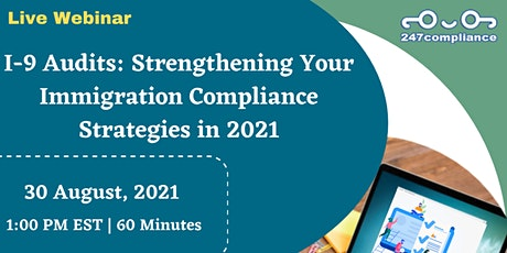 I-9 Audits: Strengthening Your Immigration Compliance Strategies in 2021 tickets