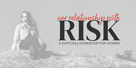 Our Relationship With Risk   A {Virtual} Workshop for Women tickets