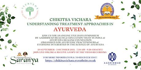 CHIKITSA VICHARA UNDERSTANDING TREATMENT APPROACHES IN AYURVEDA SYMPOSIUM tickets