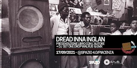 DREAD INNA INGLAN - Presentazione libro + DJ Set @Spazio 4.0,  Piacenza biglietti