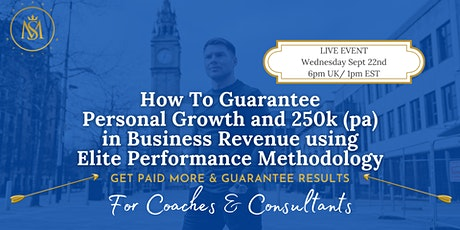 How To Guarantee 250k in Revenue using this Elite Performance Methodology tickets