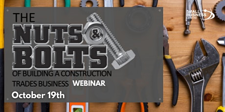 The Nuts & Bolts of Building a Construction/Trades Business - Oct 19, 2021 tickets