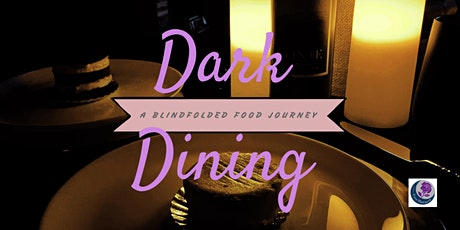 Dark Dining!   A Blindfolded Food Journey! tickets