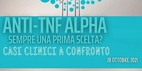 Anti-Tnf Alpha sempre una prima scelta? Casi clinici a confronto biglietti