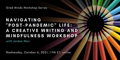 """Navigating """"Post-Pandemic"""" Life: A Creative Writing & Mindfulness Workshop tickets"""