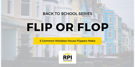 FLIP or FLOP? 5 Common Mistakes House Flippers Make tickets