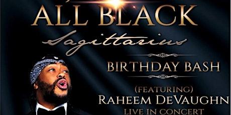 DJ ELLERY'S ALL BLACK SAGITTARIUS BIRTHDAY BASH FEATURING RAHEEM DEVAUGHN tickets