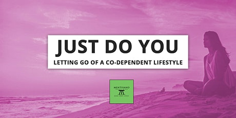 Just Do You: Letting Go of a Co-Dependent Lifestyle (Virtual Event) tickets