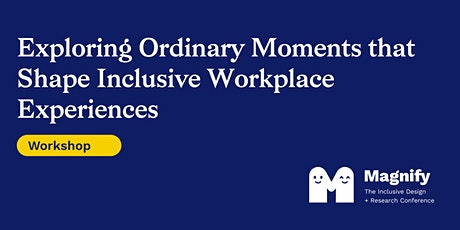 Magnify Workshop: Ordinary moments that shape inclusive workplaces tickets