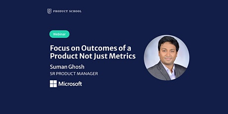 Webinar: Focus on Outcomes of a Product Not Just Metrics by Microsoft Sr PM tickets