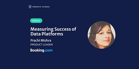 Webinar: Measuring Success of Data Platforms by Booking.com Product Leader tickets
