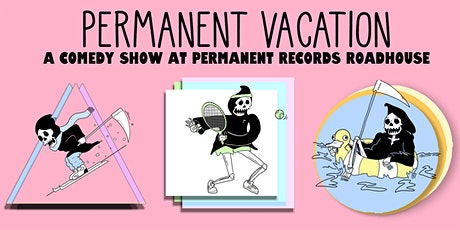 Permanent Vacation Comedy Show @ Permanent Records Roadhouse OUTDOOR SHOW! tickets