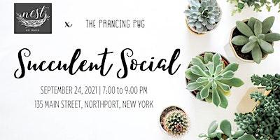 Succulent Social Workshop w/The Prancing Pug!