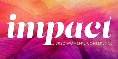 Impact Women's Conference 2022 tickets
