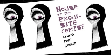 House of the Exquisite Corpse: A Haunted Puppet Anthology tickets