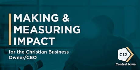 Making & Measuring Impact for the Christian Business Owner/CEO tickets