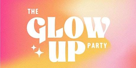 The GLOW UP Party tickets