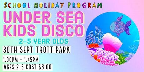Under the Sea Little Kids Disco | Trott Park | Ages 2-5| School Holidays tickets
