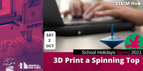 Spring School Holidays:  3D Print a Spinning Top tickets
