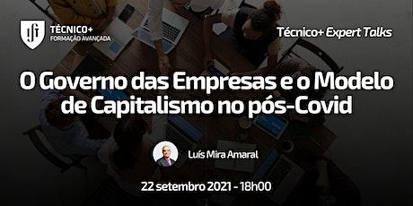 Técnico+Expert Talks: Governo de Empresas e Modelo de Capitalismo Pós-Covid bilhetes