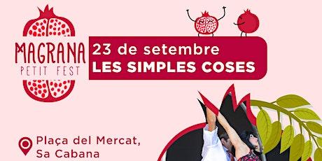 LES SIMPLES COSES - Magrana Petit Fest entradas