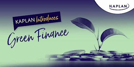 Kaplan Introduces: Green Finance  and Sustainability tickets