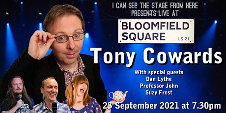I can see the stage from here presents Tony Cowards  at Bloomfield Square tickets