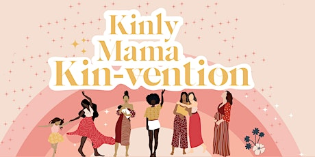 Kinly Mama Kin-vention: Redefining Modern Motherhood tickets