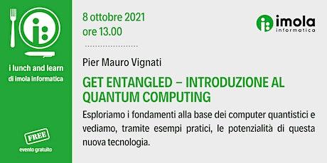Lunch and Learn - Get Entangled - Introduzione al Quantum Computing biglietti