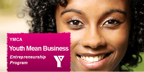 YMCA Youth Mean Business  FREE 10-Week  Entrepreneurship Program! tickets