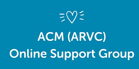 ACM (ARVC) Online Support Group - Support Nurse Q&A and Meet The Community tickets
