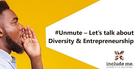 #Unmute – Let's talk about Diversity and Entrepreneurship tickets