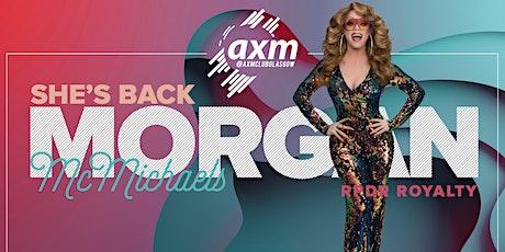 Morgan McMichaels at AXM Club Glasgow tickets