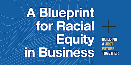 A Blueprint for Racial Equity in Business: Building a Just Future Together tickets