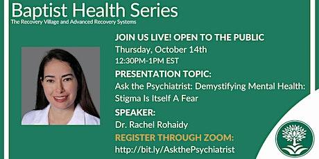 Ask the Psychiatrist: Demystifying Mental Health: Stigma Is Itself A Fear tickets