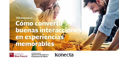 Webinario> Cómo convertir buenas interacciones en experiencias memorables entradas