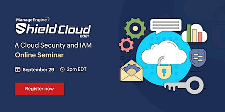ManageEngine Shield Cloud 2021 - A Cloud Security and IAM Online Seminar tickets