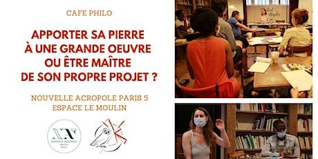 Café Philo : Apporter sa pierre ou être maitre de son propre projet ? billets