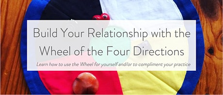 Build Your Relationship with the Wheel of the Four Directions tickets
