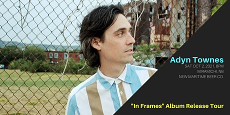"Adyn Townes ""In Frames"" album release tour  Miramichi, NB tickets"