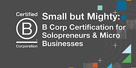 Small but Mighty: B Corp Certification for Solopreneurs & Micro Businesses tickets