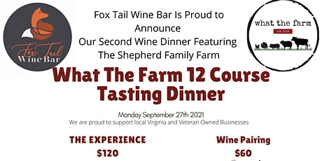 The What The Farm 12 Course Tasting Dinner tickets