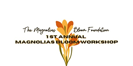 1st Annual Magnolias Bloom Workshop Event tickets