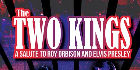 The Two Kings - A Salute to Roy Orbison and Elvis Presley tickets