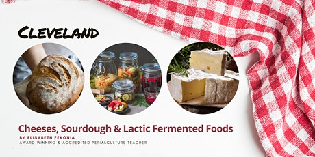 SOLD OUT Cheese, Sourdough & Lactic Fermented Foods Workshops -  Cleveland tickets