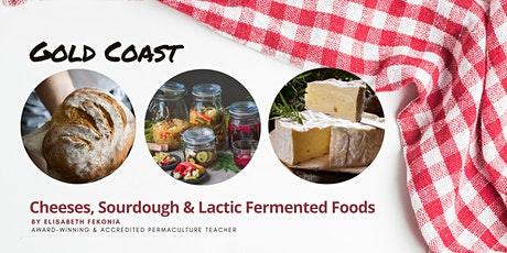 SOLD OUT Cheese, Sourdough & Lactic Fermented Foods Workshops - Gold Coast tickets