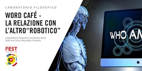 """Word café - La relazione con l'Altro """"robotico"""" biglietti"""