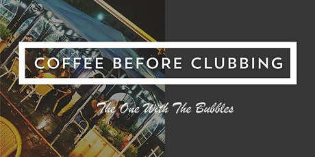 Coffee Before Clubbing - The One With The Bubbles tickets