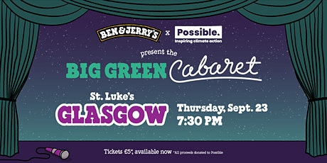 Ben & Jerry's and Possible present the BIG GREEN CABARET, GLASGOW! tickets