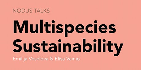 NODUS TALKS Multispecies Sustainability tickets